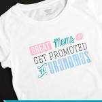 """Great Moms Get Promoted to Grandmas"" – Mother's Day Gift Idea & HTV Tutorial"