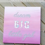 """Dream Big Little Girl"" Ombre Painted Canvas Art"