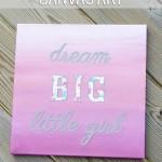 """Dream Big Little Girl"" Ombre Painted Canvas Art"