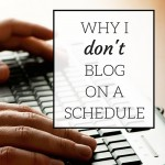 Why I Don't Blog on a Schedule