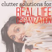 Clutter Solutions for REAL Life Organization